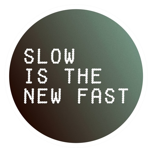Slow Is The New Fast's avatar