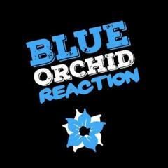 Blue Orchid Reaction