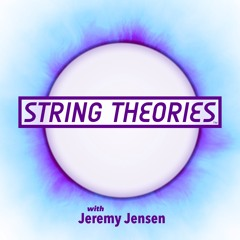 String Theories with Jeremy Jensen