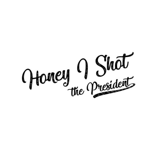 HONEY I SHOT THE PRESIDENT's avatar