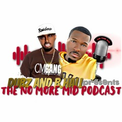 The No More Mid Podcast -Dubz n Bhall