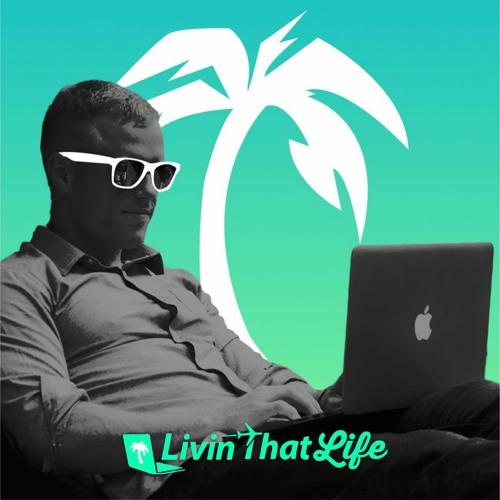 Livin That Life – Digital Nomad Podcast's avatar