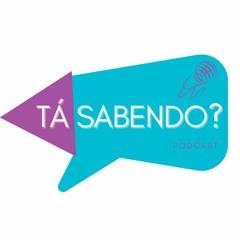 """Podcast """"Tá Sabendo?"""" - Edição #89"""