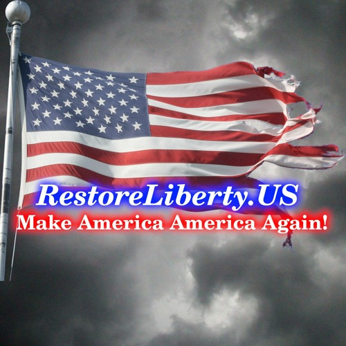 Restore Liberty Podcast - Season 1 Episode 4