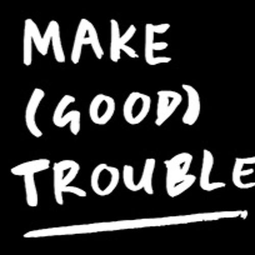 Make (Good) Trouble's avatar