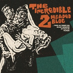 THE INCREDIBLE 2 HEADED BLOG