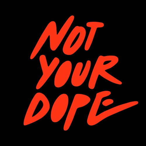 NOT YOUR DOPE's avatar
