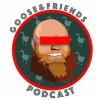 Goose and Friends Podcast
