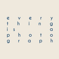 everything is a photograph