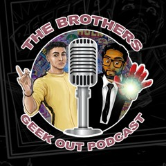 The Brothers Geek Out Podcast