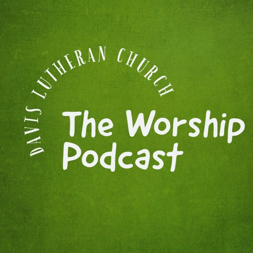 Davis Lutheran Church, The Worship Podcast's avatar
