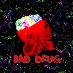 Bad Drug