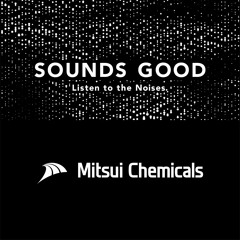 MITSUI CHEMICALS / SOUNDS GOOD®