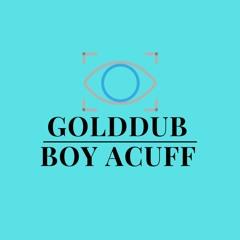 GOLDDUB X BOY ACUFF
