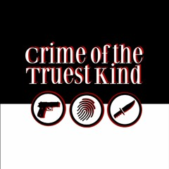 Crime of the Truest Kind Podcast