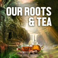Our Roots & Tea