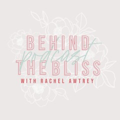 Behind the Bliss Podcast