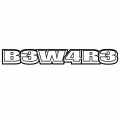 B3W4R3