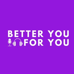 Better you for u podcast
