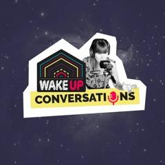 WAKE UP Conversations