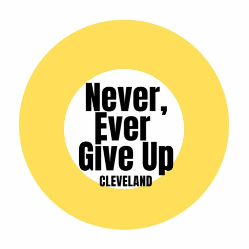 Never, Ever Give Up Cleveland's avatar