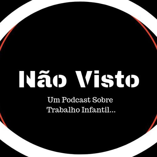 Não Visto - Um Podcast Sobre Trabalho Infantil's avatar