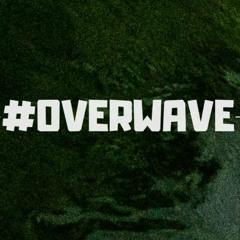 #OVERWAVE