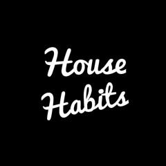House Habits