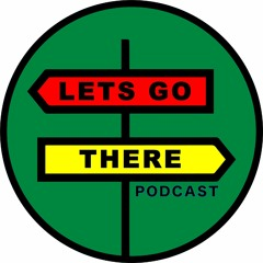Lets Go There Podcast