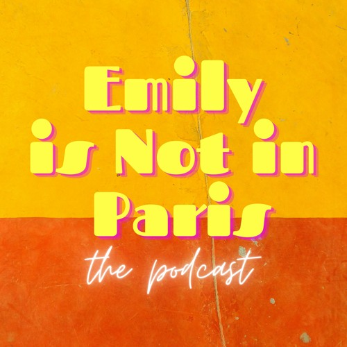 Emily Is Not In Paris: The Podcast's avatar
