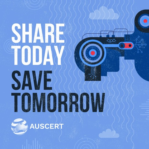 """005 - AusCERT """"Share today, save tomorrow"""" Creating a culture of care"""