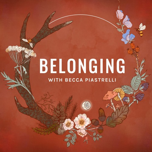 Belonging Podcast with Becca Piastrelli's avatar