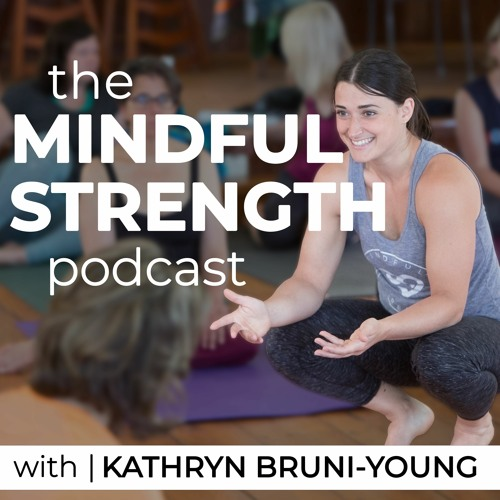Mindful Strength Podcast w/ Kathryn Bruni-Young's avatar
