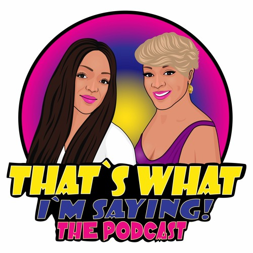 That's What I'm Saying! the Podcast's avatar