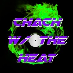 Chach w/ The Heat