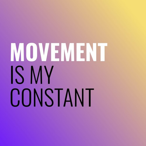 Movement is My Constant's avatar