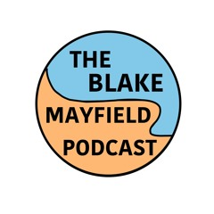 The Blake Mayfield Podcast