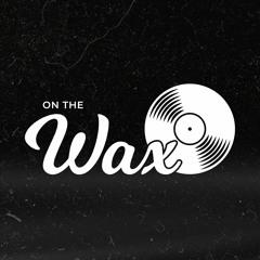 On The Wax