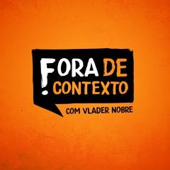 Fora de Contexto - Prof Vlader