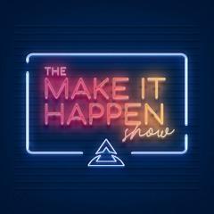 The Make It Happen Show