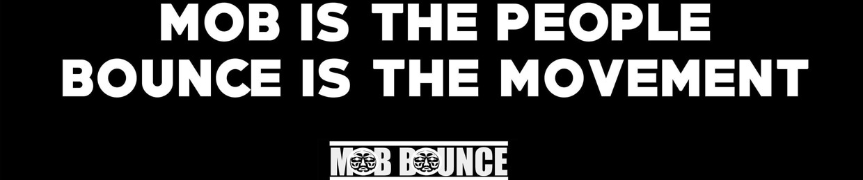 MOB BOUNCE