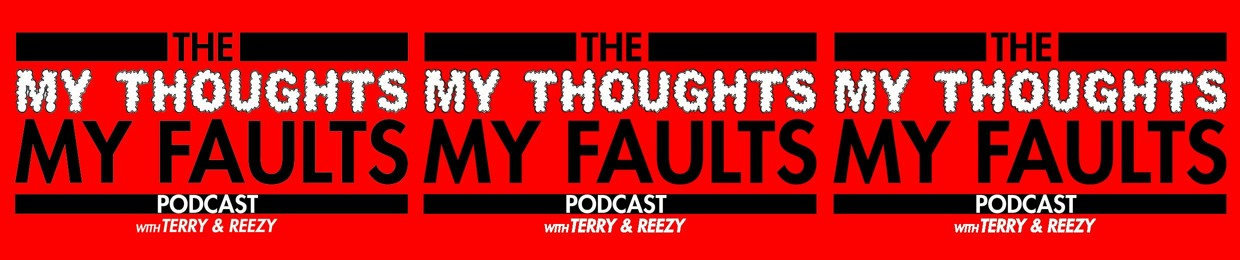 My Thoughts My Faults Podcast Terry n Reezy