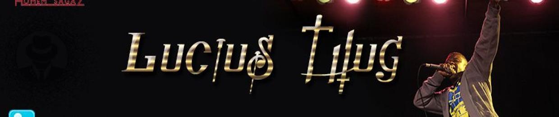 ♫ Lucius Thug