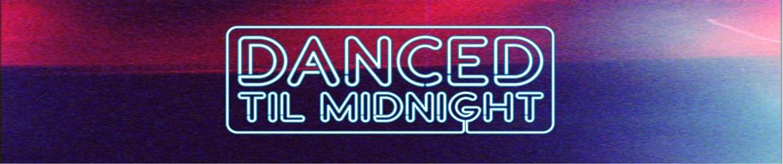 Danced 'Til Midnight