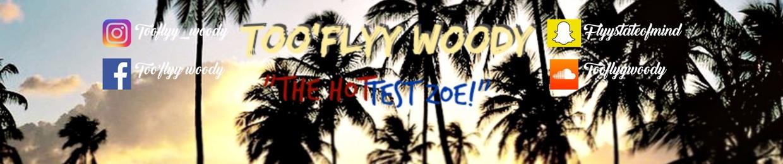 Too'flyy woody