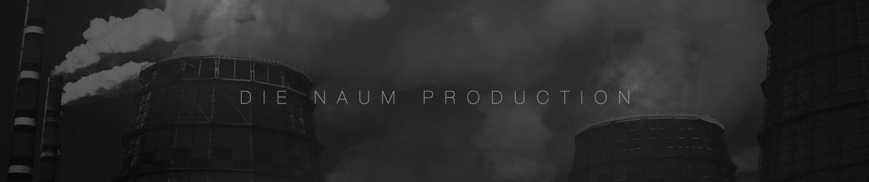 Die Naum Production