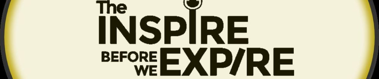 The Inspire Before We Expire Podcast