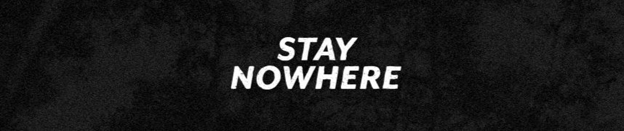 STAY NOWHERE