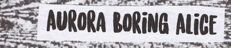 Aurora Boring Alice