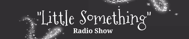 Little Something - Radio Show
